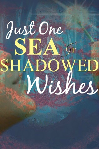 Just One Sea of Shadowed Wishes